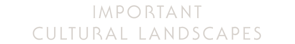 IMPORTANT CULTURAL LANDSCAPE